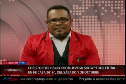 Entrevista a Christopher Henry que nos habla del espectáculo  ¨ Tour entra a mi casa 2016 ¨…Show del Artista cristiano