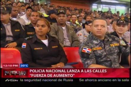 """Policía Nacional Lanza A Las Calles """"Fuerza De Aumento"""" #video"""