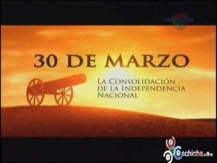 30 De Marzo: La Consolidación De La Independencia Nacional (Documental)