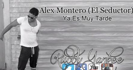 Alex Montero 'El Seductor De La Bachata'-Ya Es Muy Tarde @seductorel #DomingoDeTalentos #Audio