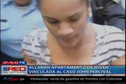 Autoridades Hacen Allanamiento En El Apartamento De La Joven Vinculada Al Caso John Percival