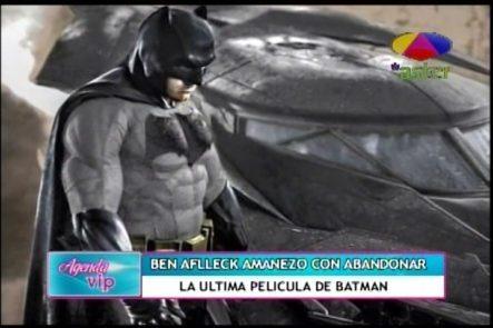 Ben Affleck Amenazó Con Abandonar La Última Película De Batman