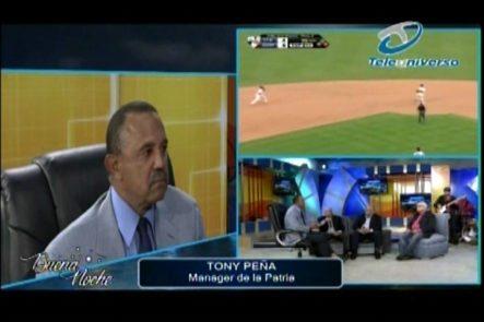 Entrevista Al Manager De La Patria Tony Peña En Buena Noche
