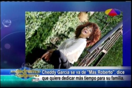 Farándula Extrema: Cheddy García Anunció Que Renunciará De Más Roberto