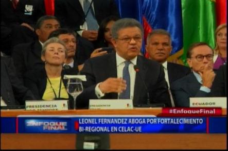 Leonel Fernandez Aboga Por el Fortalecimiento Bi-Regional en CELAC-UE