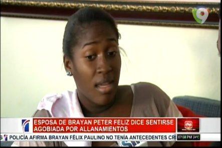 """Esposa De """"el Brayan"""" Dice Sentirse Agobiada Por Los Allanamientos"""