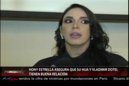 Hony Estrella Asegura Que Su Hija Y Vladimir Dotel Tienen Buena Relación