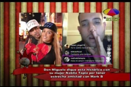 Los Cirqueros: Don Miguelo Histérico Con La Estrecha Amistad De Nabila Tapia Con Mark B