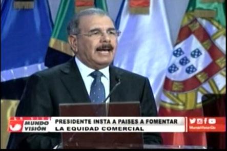 Presidente Medina Insta A Países a Fomentar La Equidad Comercial