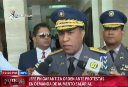 Jefe PN Garantiza Orden Ante Protestas En Demanda De Aumento Salarial #Video