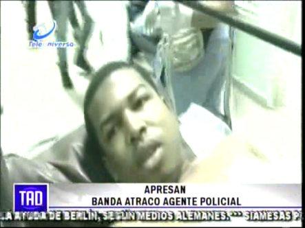 Apresan Banda Atracó Agente Policíal #Video