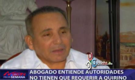 Abogado Entiende Autoridades No Tienen Que Requerir A Quirino #Video