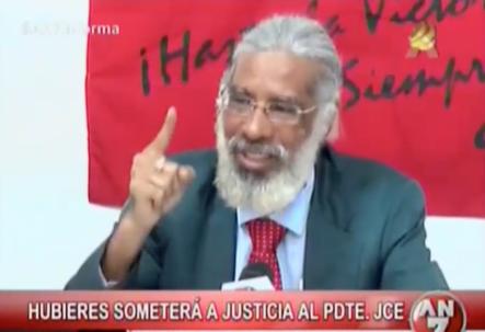 Juan Hubieras Dice Que Someterá A La Justicia Al Presidente De La JCE #Video