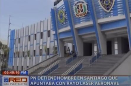 PN Detiene Hombre En Santiago Que Apuntaba Con Rayo Láser Aeronave #Video