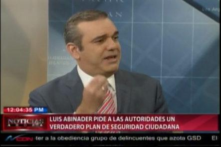 Luís Abinader Pide A Las Autoridades Un Verdadero Plan De Seguridad Ciudadana