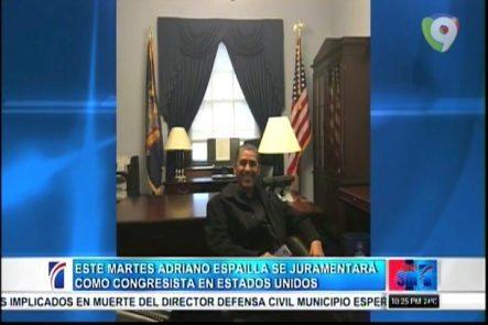 Este Martes Adriano Espaillat Se Juramentará Como Congresista En Estados Unidos