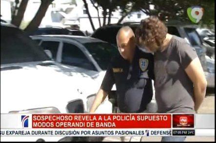 Sospechoso Revela A La Policía Supuesto Modos Operandi De La Banda