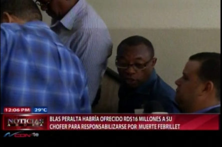 Blas Peralta Habría Ofrecido RD$16MM A Su Chofer Para Responsabilizarse Por Muerte De Febrillet
