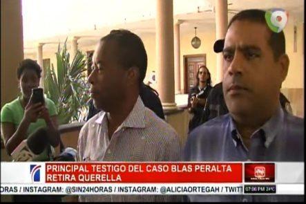 Principal Testigo Del Caso Blas Peralta Retira Querella