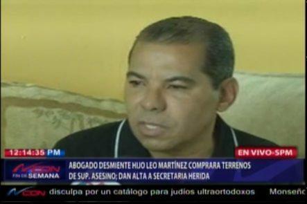 Abogado De La Familia Del Comunicador Asesinado Leo Martinez,  Desmintió Que El Hijo De Este Haya Adquirido Terrenos