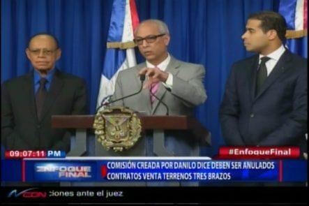 Comisión Creada Por Danilo Dice Deben Ser Anulados Los Contratos De Venta De Los Terrenos De Los Tres Brazos