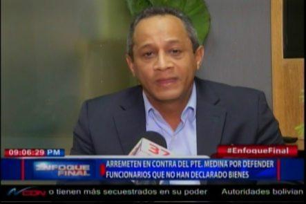 Arrementen En Contra Del Presidente Medina Por Defender A Funcionarios Que No Han Declarado Sus Bienes