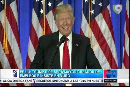 Donald Trump Dice Que Será El Mayor Creador De Empleos E Insiste En Construcción Del Muro