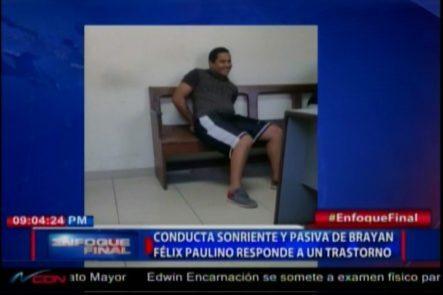 Según Psiquiatra La Conducta Sonriente Y Pasiva De Brayan Paulino Redponde A Un Trastorno