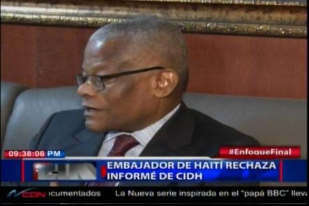 Embajador De Haití Rechaza El Informe De CIDH Sobre Descriminación Y Rechazo A Haitianos