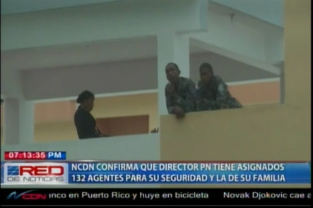 NCDN Confirma Que Director De La PN Tiene Asignados 132 Agentes Para Su Seguridad Y La De Su Familia