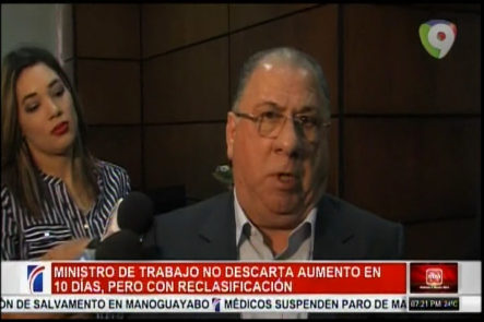 Ministro De Trabajo No Descarga El Aumento En 10 Días, Pero Con Reclasificación