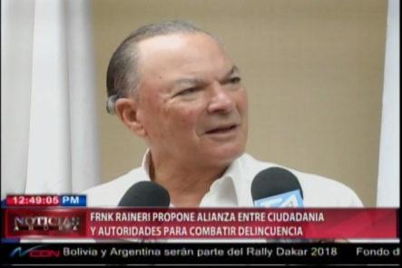 Frank Raineri Propone Alianza Entre La Ciudadania Y Las Autoridades Para Combatir La Delincuencia
