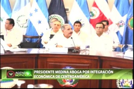El Presidente Danilo Medina Aboga Por Integración Económica De Centroamérica