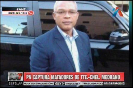 PN Informa La Captura De Los Matadores Del Teniente Coronel Medrano