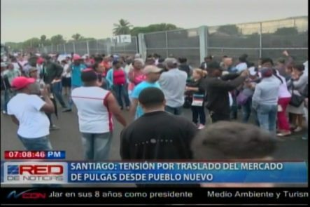 En Santiago La Tensión Se Apodera De Los Comerciantes Del Mercado De Pueblo Nuevo Por Su Traslado