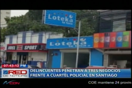 Delincuentes Penetran A Tres Negocios Frente A Cuartel Policial En Santiago