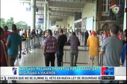 Santiago: PN Lanza Operativo Para Garantizar Seguridad A Viajeros