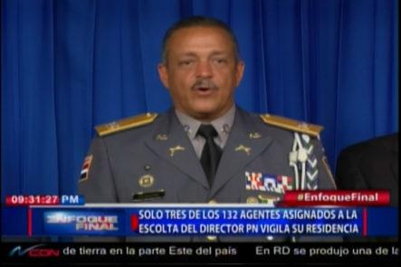 Solo Tres De 132 Agentes Asignados A La Escolta Del Director De La PN Vigila Su Residencia