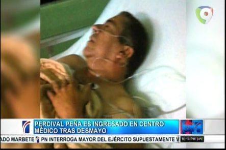 Percival Peña Se Encuentra Ingresado En Centro Médico Tras Sufrir Desmayo