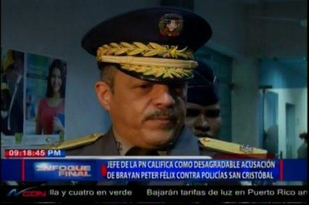 Jefe De La PN Califica Como Desagradable La Acusación De Brayan Paulino Contra La Policía De San Cristóbal