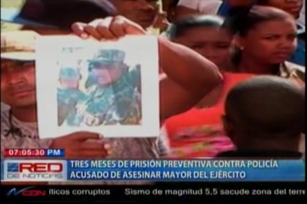 Tres Meses De Prisión Preventiva Contra El Policía Acusado De Asesinar Al Mayor Del Ejército