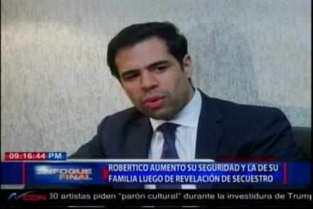 Robertico Aumetó Su Seguridad Y La De Su Familia Luego De Revelación De Secuestro