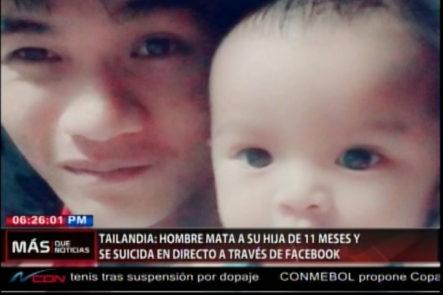En Tailandia Un Hombre Mata A Su Hija De 11 Meses Y Se Suicida En Directo A Través De Facebook