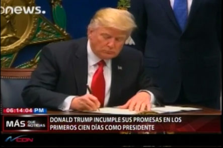Donald Trump Incumple Sus Promesas En Los Primeros Cien Días Como Presidente