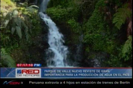 Parque De Valle Nuevo Reviste De Gran Importancia Para La Producción De Agua En El País