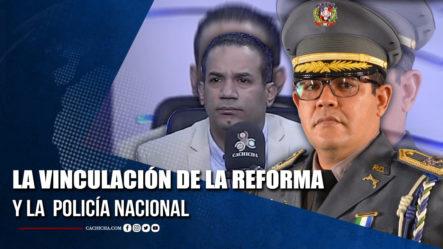 La Vinculación De La Reforma Y La Policía Nacional  | Tu Tarde