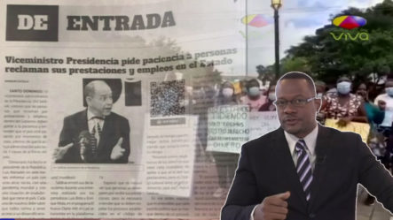 """Viceministro De La  Presidencia Pide: """"PACIENCIA A LAS PERSONAS QUE RECLAMA SUS PRESTACIONES"""""""