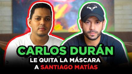 ¡PICANTE! Carlos Durán Rompe El Silencio Y Se Desahoga Con Santiago Matías