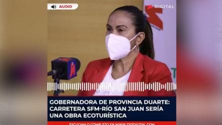Gobernadora De Provincia Duarte: Carretera SFM-Río San Juan Sería Una Obra Eco Turística