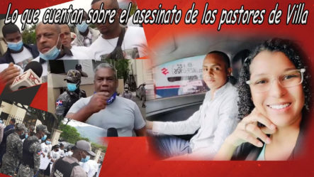 Marino Zapete Revela Lo Que Cuentan Sobre El Asesinato De Los Pastores De Villa Altagracia